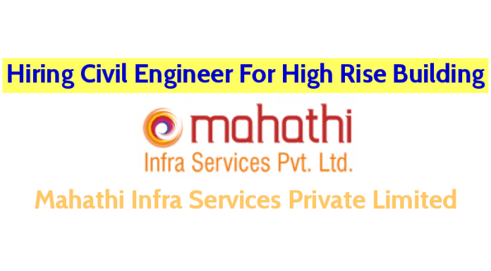 Mahathi Infra Services Private Limited Hiring Civil Engineer For High Rise Building
