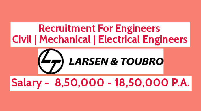 Larsen & Toubro Limited Recruitment For Engineers - Civil Mechanical Electrical Salary - 8,50,000 - 18,50,000 P.A.
