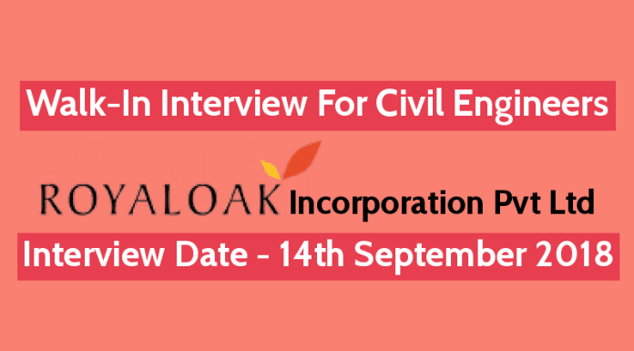 Royaloak Incorporation Pvt Ltd Walk-In For Civil Engineers Interview Date - 14th September 2018