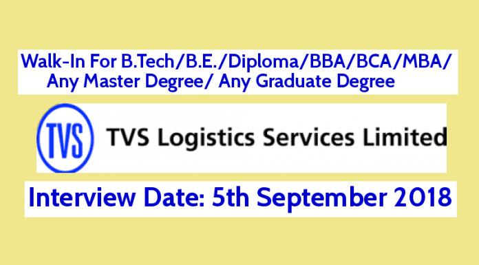 Walk-In For B.TechB.E.DiplomaBBABCAMBAAny Master Degree Any Graduate Degree TVS Logistics Services Ltd