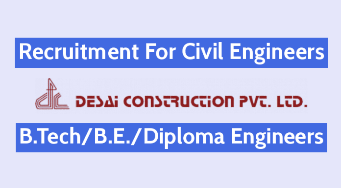 Desai Construction Pvt Ltd Hiring Civil Engineers B.TechB.E.Diploma Engineers