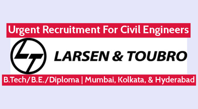 Larsen & Toubro Ltd Urgent Recruitment For Civil Engineers Mumbai, Kolkata, & Hyderabad