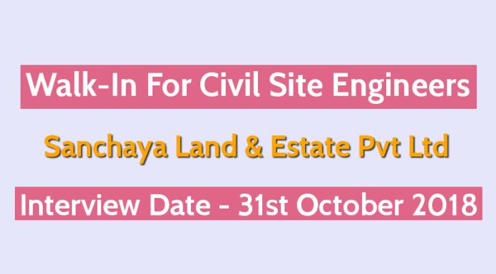 Sanchaya Land & Estate Pvt Ltd Walk-In For Civil Site Engineers Date - 31st October 2018