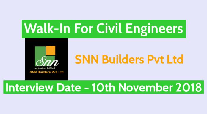 SNN Builders Pvt Ltd Walk-In For Civil Engineers Interview Date - 10th November 2018