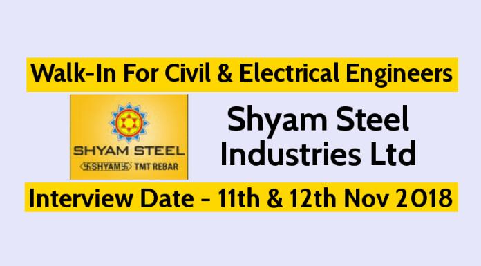 Shyam Steel Industries Ltd Walk-In For Civil & Electrical Engineers Interview Date - 11th & 12th Nov 2018
