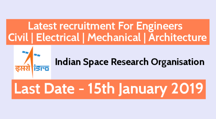 ISRO Latest recruitment For Engineers - Civil Electrical Mechanical Architecture - Last Date - 15012019