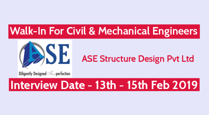 ASE Structure Design Pvt Ltd Walk-In For Civil & Mechanical Engineers 13th - 15th Feb 2019