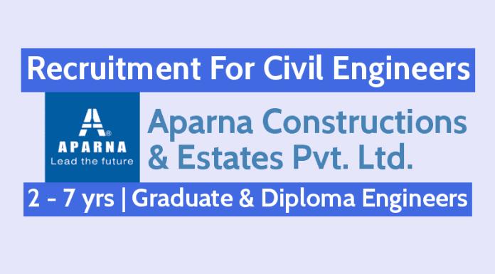 Aparna Constructions Recruitment For Civil Engineers 2 - 7 yrs Graduate & Diploma Engineers