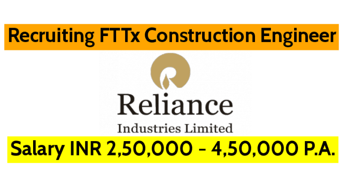 Reliance Industries Ltd Recruiting Engineers FTTx Construction Engineer Salary INR 2,50,000 - 4,50,000 P.A.