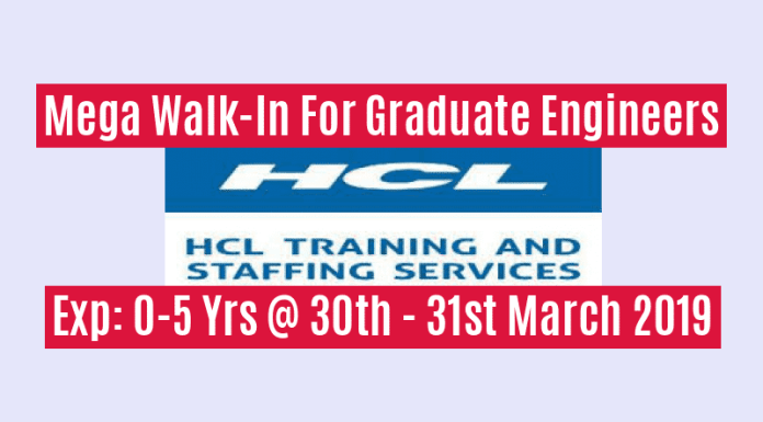 HCL Training & Staffing Services Mega Walk-In For Graduate Engineers Exp 0-5 Yrs @ 30th - 31st March