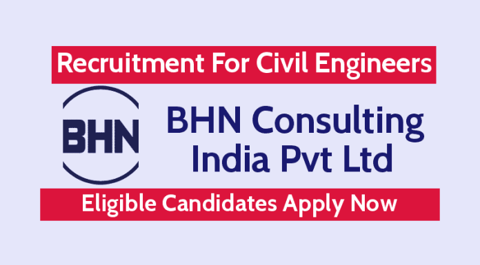 BHN Consulting India Pvt Ltd Hiring Civil Engineers Eligible Candidates Apply Now