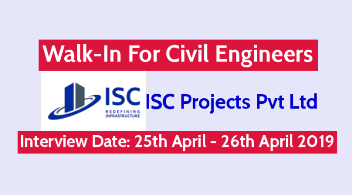 ISC Projects Pvt Ltd Walk-In For Civil Engineers Interview Date 25th April - 26th April 2019