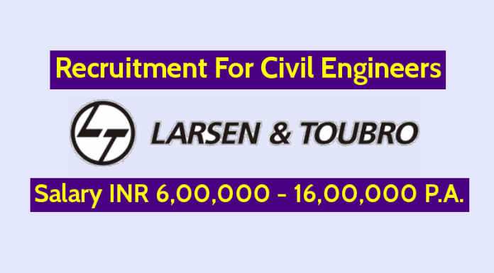 Larsen & Toubro Limited Recruiting Civil Engineers Salary INR 6,00,000 - 16,00,000 P.A.