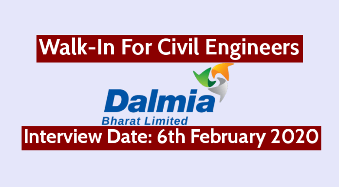 Dalmia Bharat Ltd Walk-In For Civil Engineers Interview Date 6th February 2020
