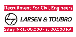 Larsen & Toubro Recruitment For Civil Engineers Salary INR 15,00,000 - 25,00,000 P.A.