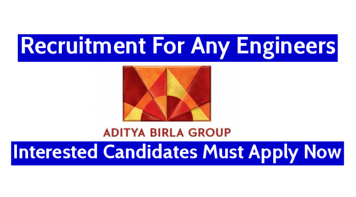 Aditya Birla Group Recruitment For Any Engineers Interested Candidates Must Apply Now