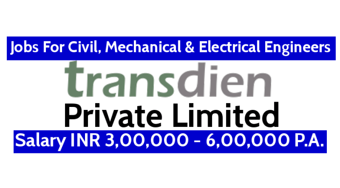 Transdien Pvt Ltd Recruitment For Civil, Mechanical & Electrical Engineers Salary INR 3,00,000 - 6,00,000 P.A.