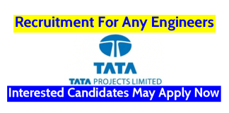 TATA Projects Ltd Recruitment For Any Engineers Interested Candidates May Apply Now