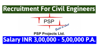 PSP Projects Ltd Recruitment For Civil Engineers Salary INR 3,00,000 - 5,00,000 P.A.