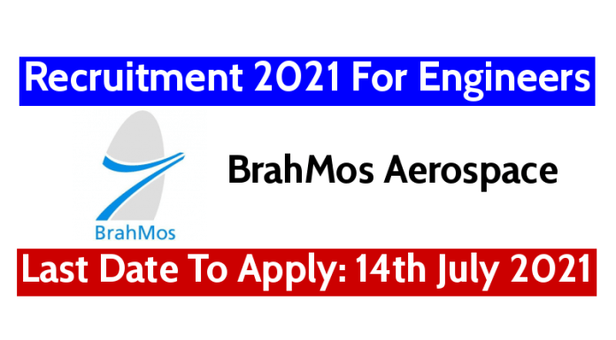 BrahMos Aerospace Recruitment 2021 For Engineers Last Date To Apply 14th July 2021