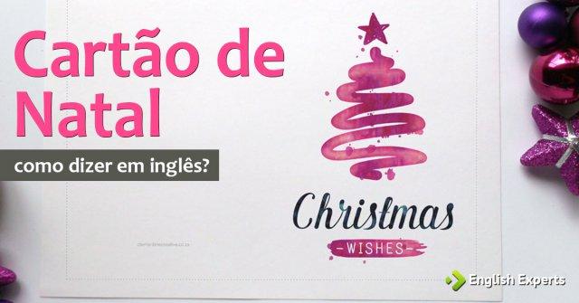 Como Dizer Cartes De Natal Em Ingls English Experts