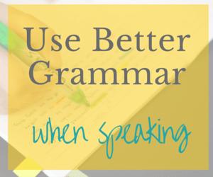 Use Better Grammar when Speaking