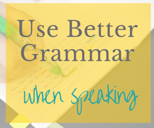 Use Better Grammar when Speaking
