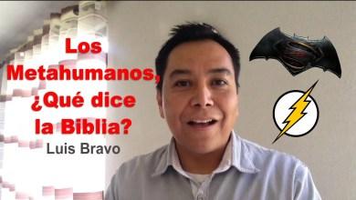 Photo of Los Metahumanos ¿Qué dice la Biblia? – Luis Bravo
