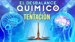 Lee más sobre el artículo El Desbalance Quimico De La Tentación – Apostol Edwin Garcia