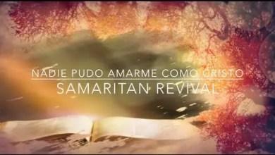 Photo of Nadie Pudo Amarme Como Cristo con letra – Samaritan Revival