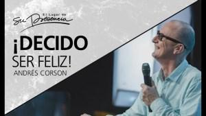Lee más sobre el artículo ¡Decido ser feliz! – Andrés Corson