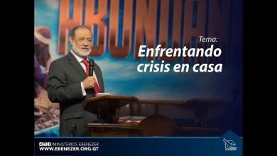 Photo of Enfrentando crisis en casa – Apóstol Sergio Enriquez
