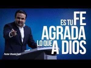 Lee más sobre el artículo Es tu Fe lo que Agrada a Dios – Pastor Otoniel Font