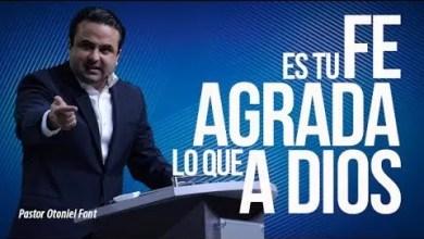 Photo of Es tu Fe lo que Agrada a Dios – Pastor Otoniel Font
