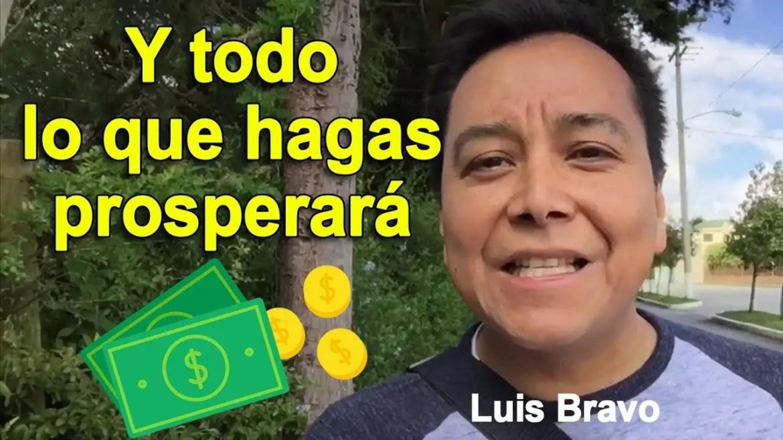 Y todo lo que hagas prosperara – Luis Bravo