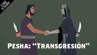 """Photo of Significado de la palabra Pesha o """"Transgresión"""" en la Biblia"""