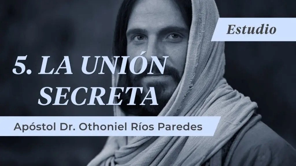 Lee más sobre el artículo La Unión Secreta – Apóstol Dr. Othoniel Ríos Paredes