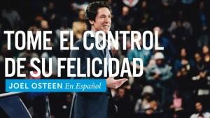 Tome El Control De Su Felicidad – Joel Osteen