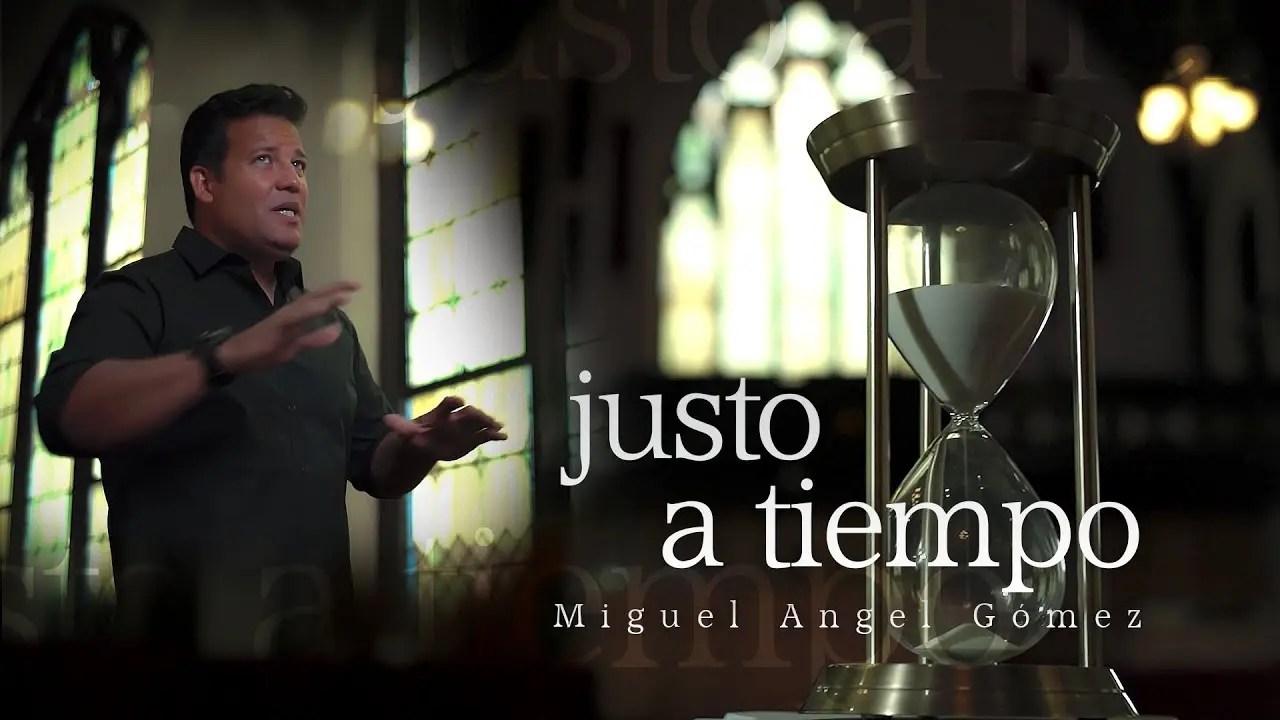 En este momento estás viendo Justo A Tiempo – Miguel Angel Gómez
