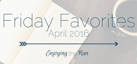 Friday Favorites for April 2016 - Enjoying the Run
