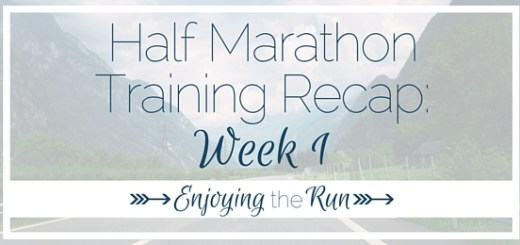 Half Marathon Training Recap: Week 1 | Enjoying the Run