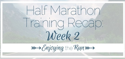 Half Marathon Training Recap: Week 2 | Enjoying the Run