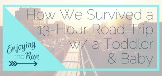 Road Trip Survival Tips with Toddler and Baby | Enjoying the Run