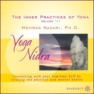 The inner practices of yoga Volume 3 Mehrad Nazari, Ph.D. Yoga Nidra