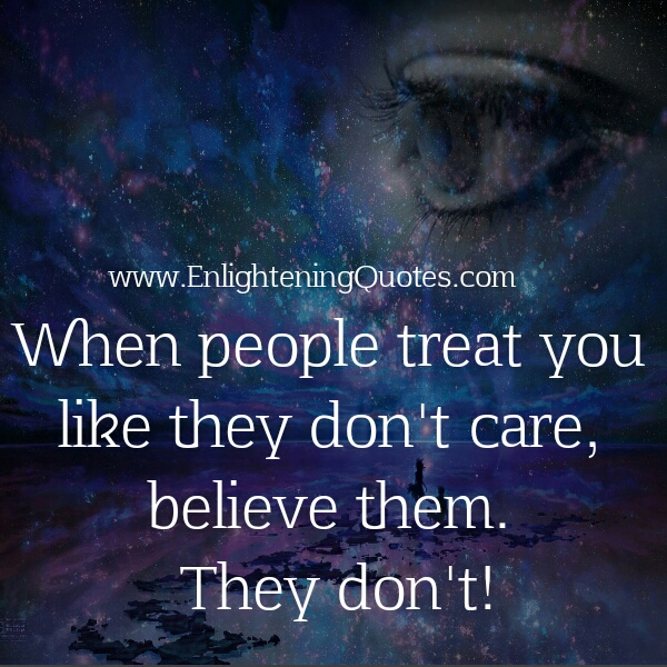 https://i2.wp.com/www.enlighteningquotes.com/wp-content/uploads/When-people-treat-you-like-they-dont-care.jpg