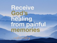 Receive God's Healing from Painful Memories