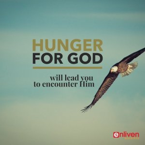 Hunger for God will Lead to Encounter