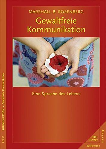 Marshall B. Rosenberg Gewaltfreie Kommunikation: Eine Sprache des Lebens