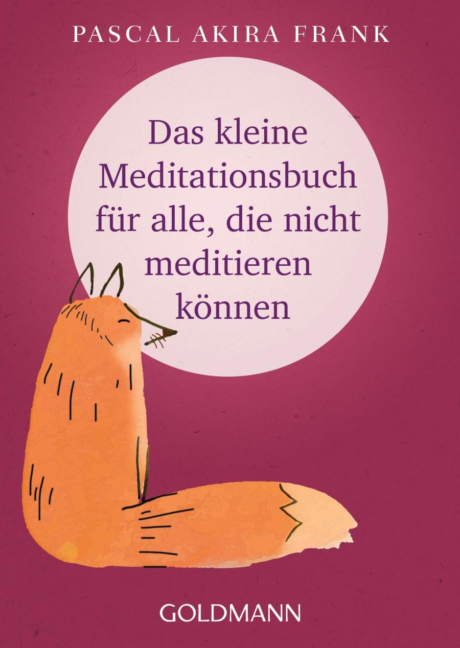 Pascal Akira Frank: Das kleine Meditationsbuch für alle, die nicht meditieren können