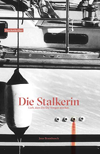 Jens Brambusch: Die Stalkerin. Lieb, dass Du Dir Sorgen machst